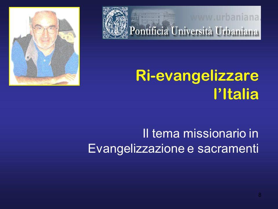8 Ri-evangelizzare lItalia Il tema missionario in Evangelizzazione e sacramenti