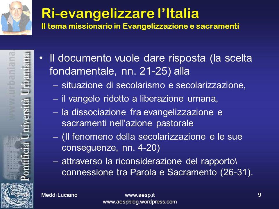 Meddi Luciano www.aesp,it www.aespblog.wordpress.com 9 Ri-evangelizzare lItalia Il tema missionario in Evangelizzazione e sacramenti Il documento vuol