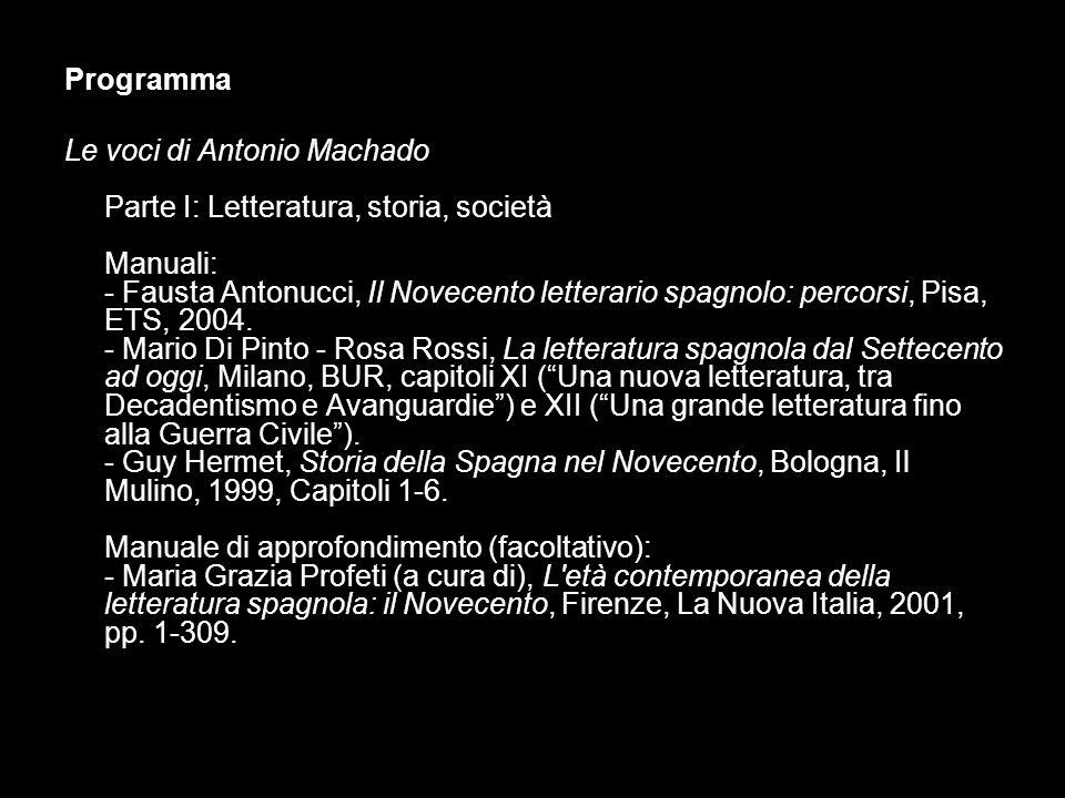 Programma Le voci di Antonio Machado Parte I: Letteratura, storia, società Manuali: - Fausta Antonucci, Il Novecento letterario spagnolo: percorsi, Pi