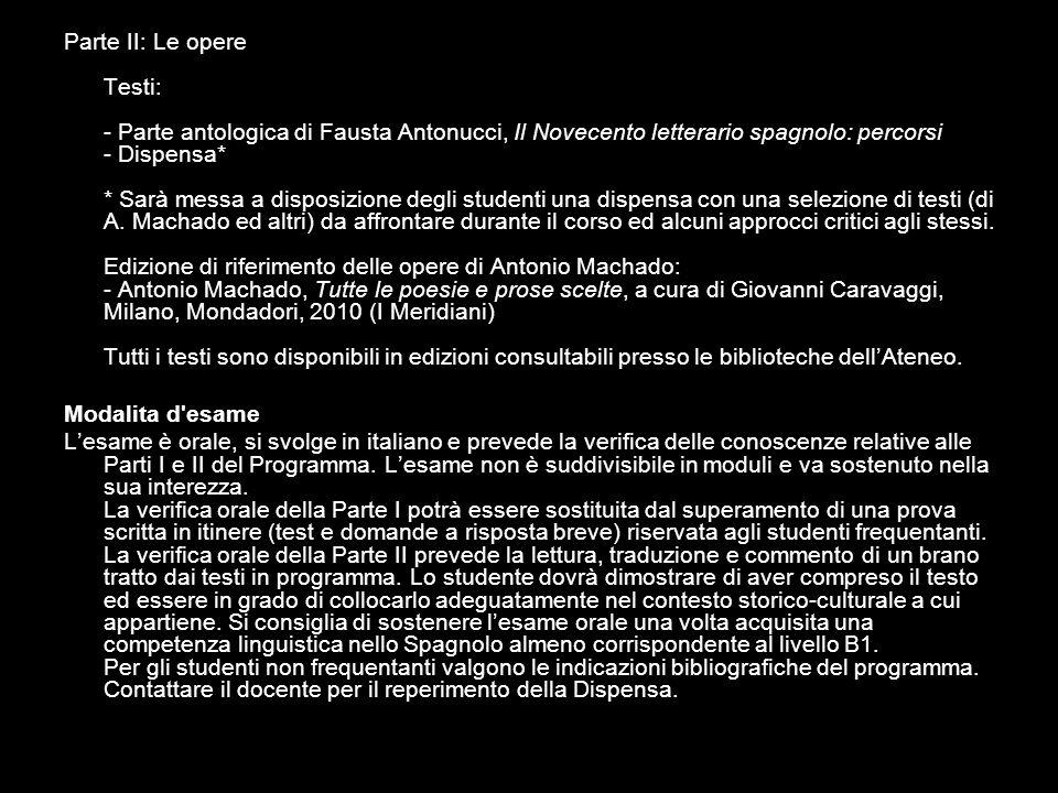 Parte II: Le opere Testi: - Parte antologica di Fausta Antonucci, Il Novecento letterario spagnolo: percorsi - Dispensa* * Sarà messa a disposizione d