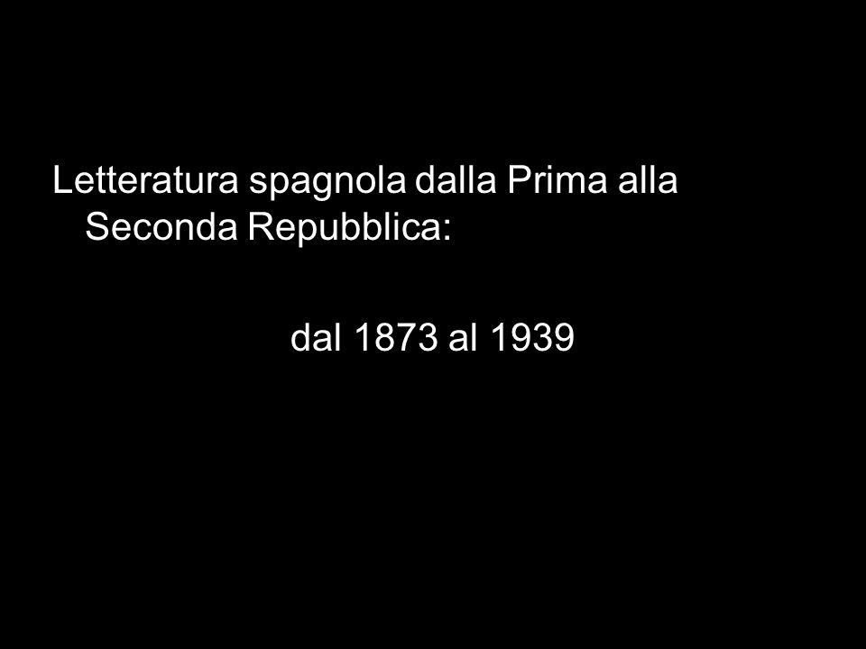 Letteratura spagnola dalla Prima alla Seconda Repubblica: dal 1873 al 1939