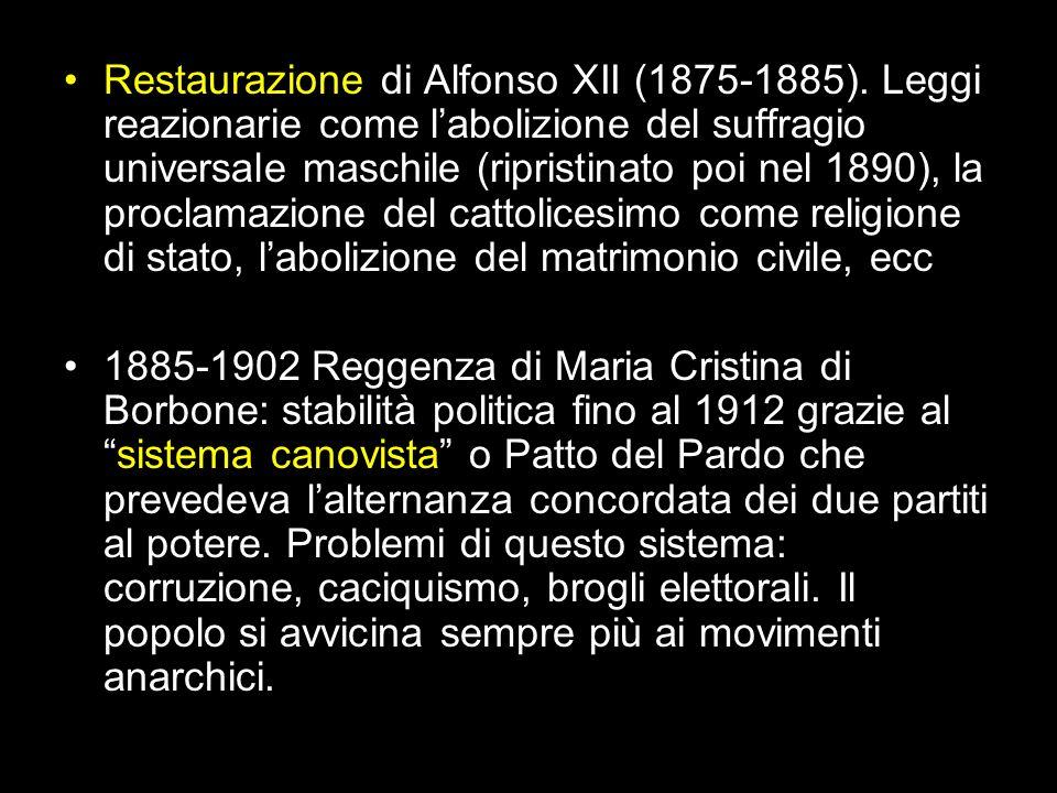 Restaurazione di Alfonso XII (1875-1885). Leggi reazionarie come labolizione del suffragio universale maschile (ripristinato poi nel 1890), la proclam