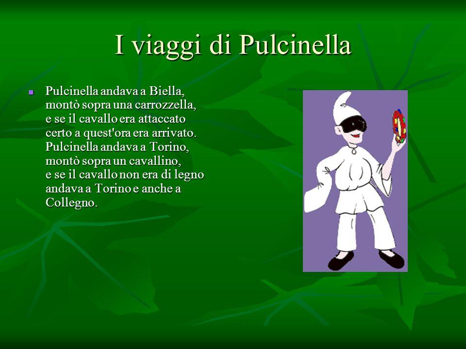 I viaggi di Pulcinella Pulcinella andava a Biella, montò sopra una carrozzella, e se il cavallo era attaccato certo a quest'ora era arrivato. Pulcinel