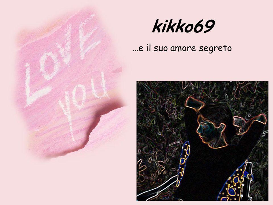 kikko69 …e il suo amore segreto