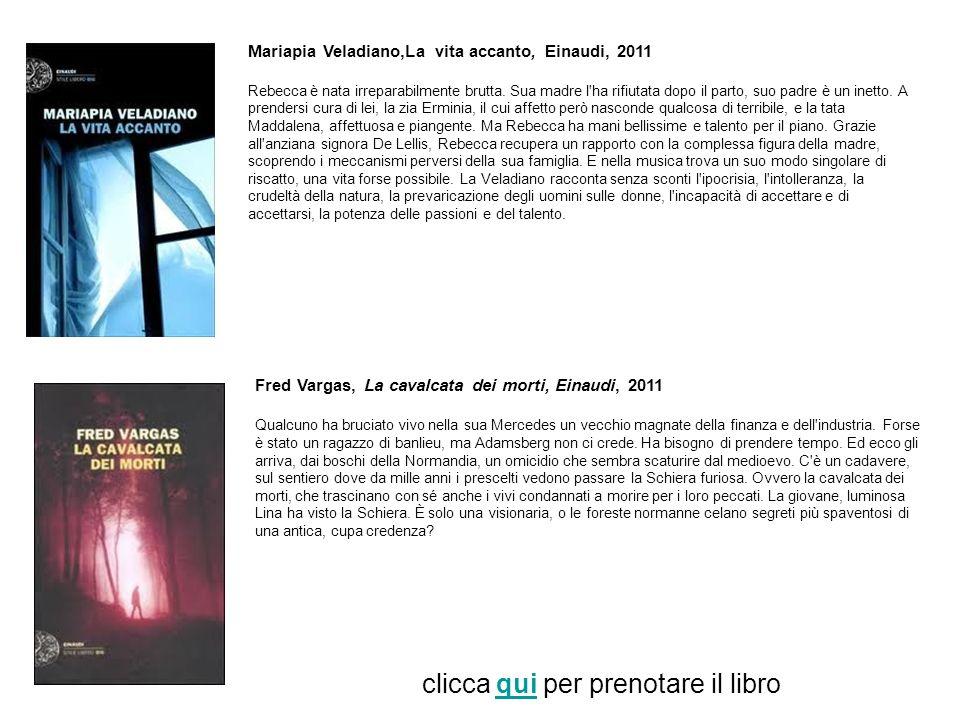 Mariapia Veladiano,La vita accanto, Einaudi, 2011 Rebecca è nata irreparabilmente brutta. Sua madre l'ha rifiutata dopo il parto, suo padre è un inett