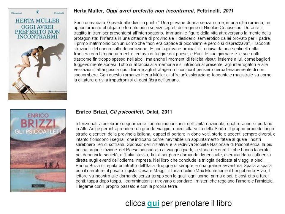 Herta Muller, Oggi avrei preferito non incontrarmi, Feltrinelli, 2011 Sono convocata. Giovedì alle dieci in punto.