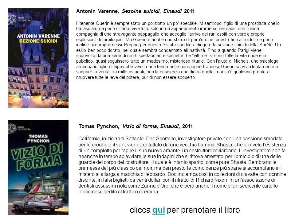Antonin Varenne, Sezoine suicidi, Einaudi 2011 Il tenente Guerin è sempre stato un poliziotto un po' speciale. Misantropo, figlio di una prostituta ch