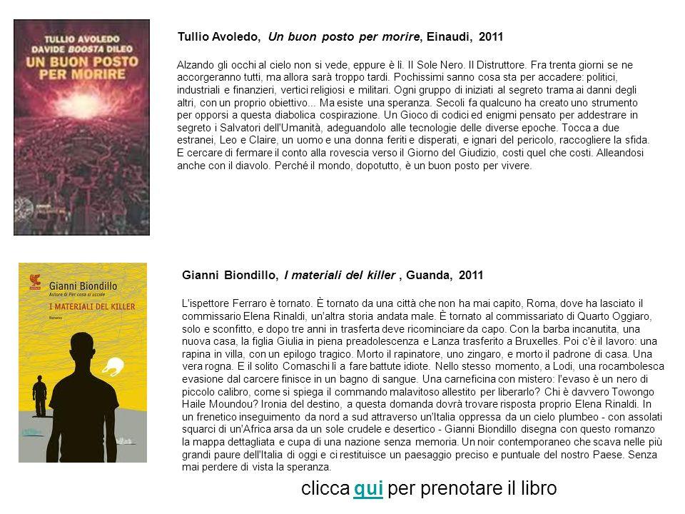 Tullio Avoledo, Un buon posto per morire, Einaudi, 2011 Alzando gli occhi al cielo non si vede, eppure è lì. Il Sole Nero. Il Distruttore. Fra trenta