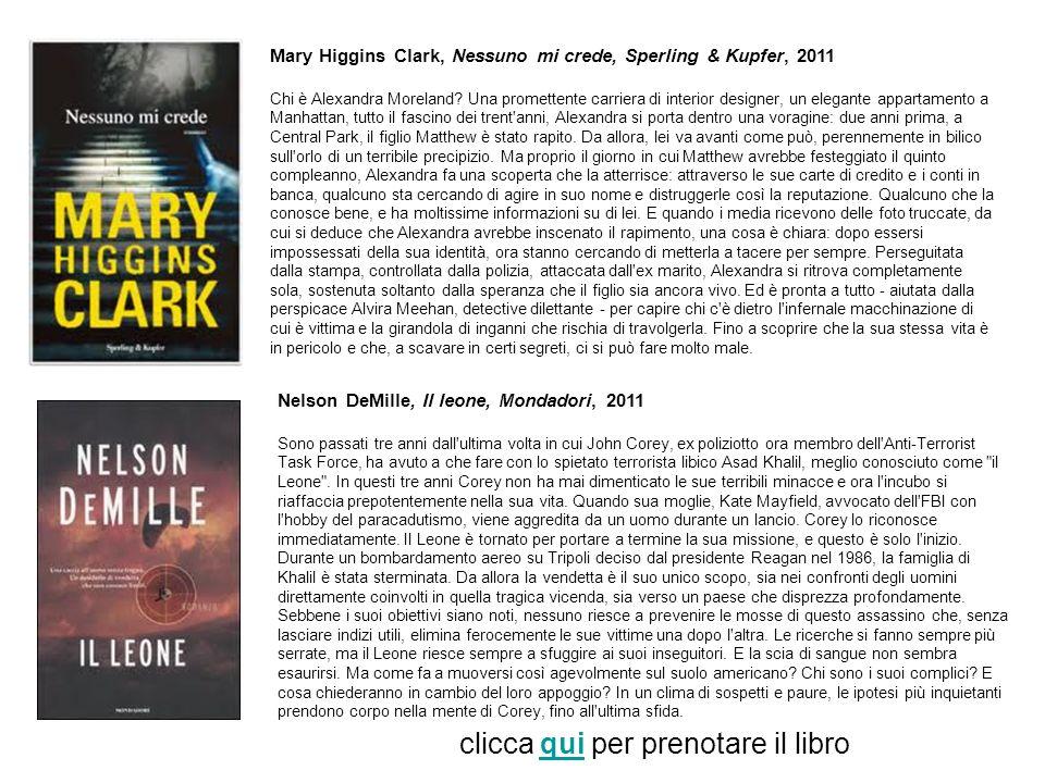 Mary Higgins Clark, Nessuno mi crede, Sperling & Kupfer, 2011 Chi è Alexandra Moreland? Una promettente carriera di interior designer, un elegante app