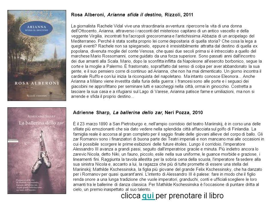 Rosa Alberoni, Arianna sfida il destino, Rizzoli, 2011 La giornalista Rachele Vidal vive una straordinaria avventura: ripercorre la vita di una donna