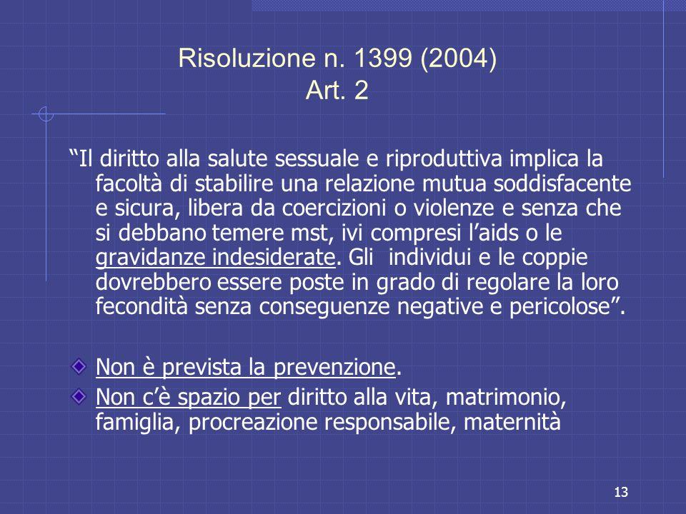 13 Risoluzione n. 1399 (2004) Art. 2 Il diritto alla salute sessuale e riproduttiva implica la facoltà di stabilire una relazione mutua soddisfacente