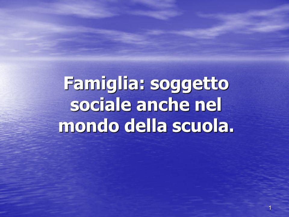 1 Famiglia: soggetto sociale anche nel mondo della scuola.