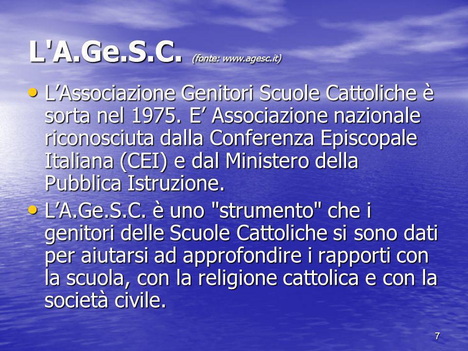 7 L A.Ge.S.C. (fonte: www.agesc.it) LAssociazione Genitori Scuole Cattoliche è sorta nel 1975.