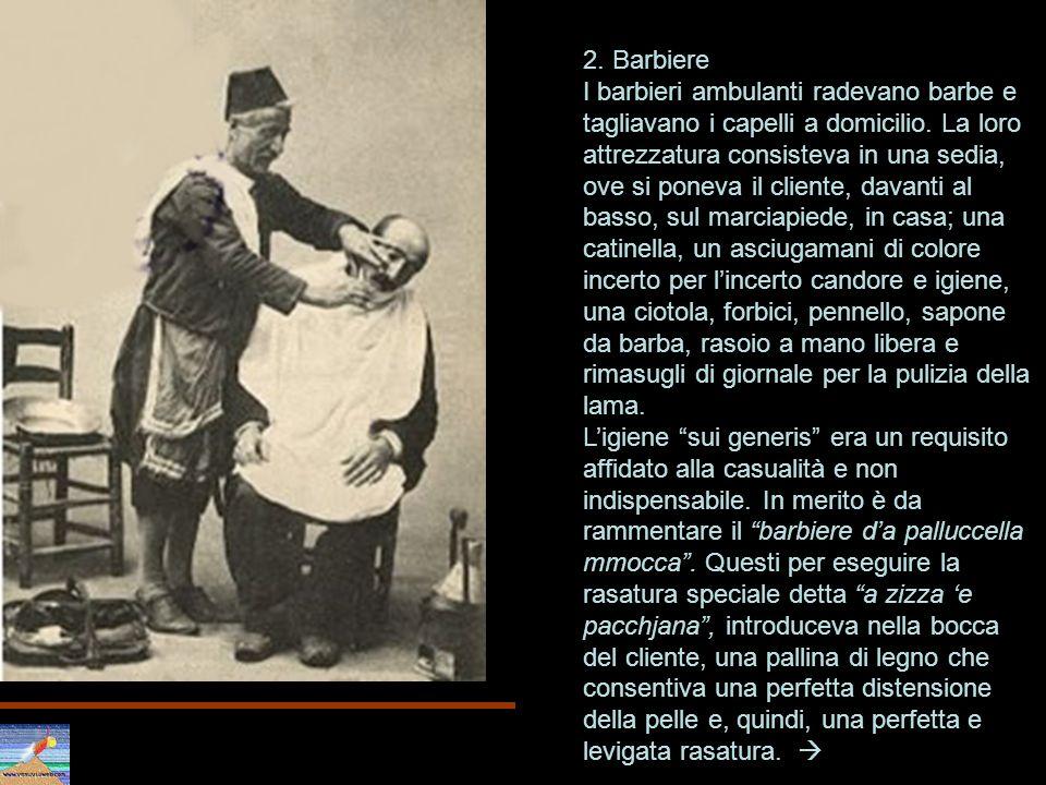Per integrare i suoi guadagni, il barbiere svolgeva anche altri mestieri: mediatore nella ricerca di unabitazione, sensale di matrimonio, sanguettaro.