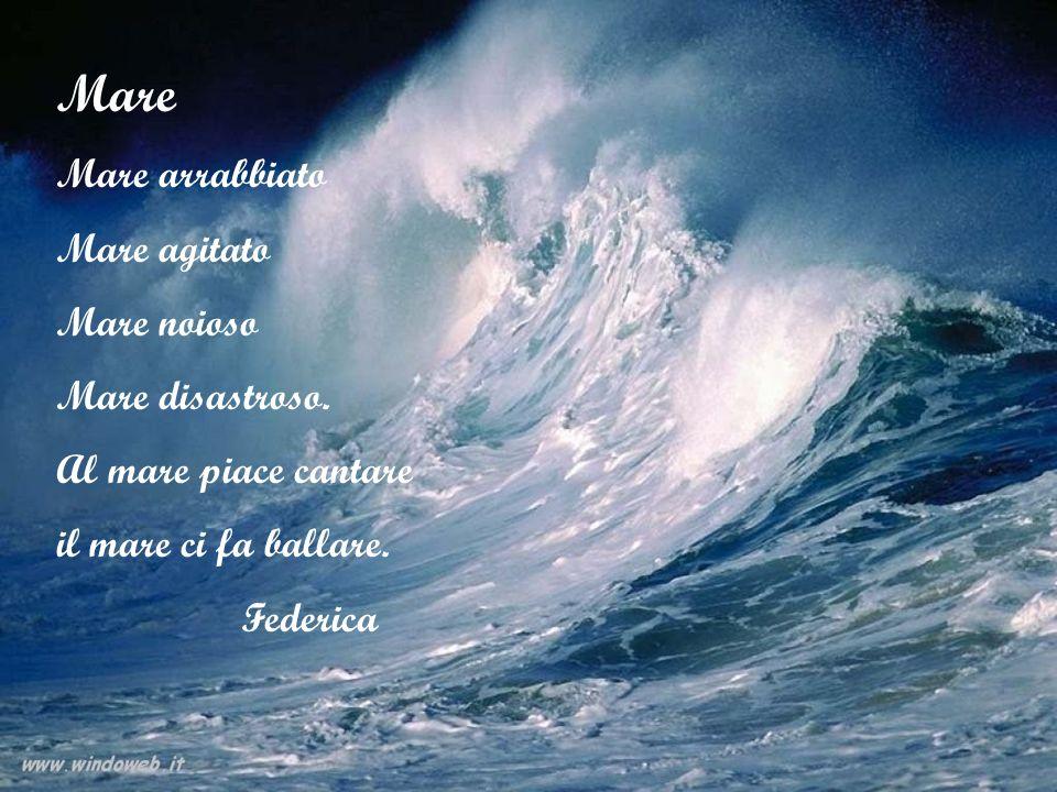 Mare Mare arrabbiato Mare agitato Mare noioso Mare disastroso. Al mare piace cantare il mare ci fa ballare. Federica