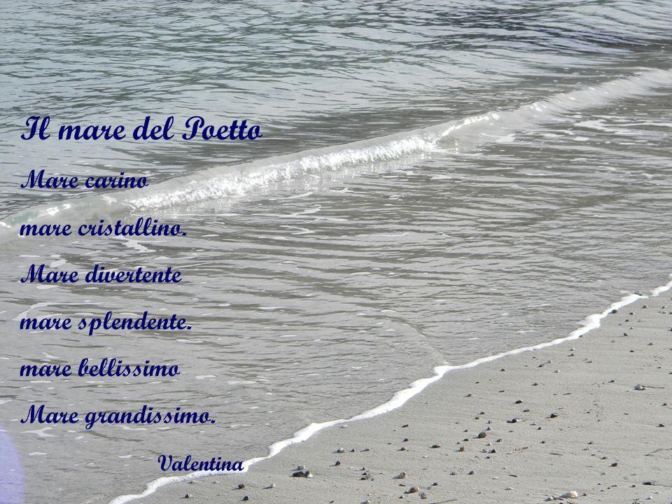 Il mare del Poetto Mare carino mare cristallino. Mare divertente mare splendente. mare bellissimo Mare grandissimo. Valentina