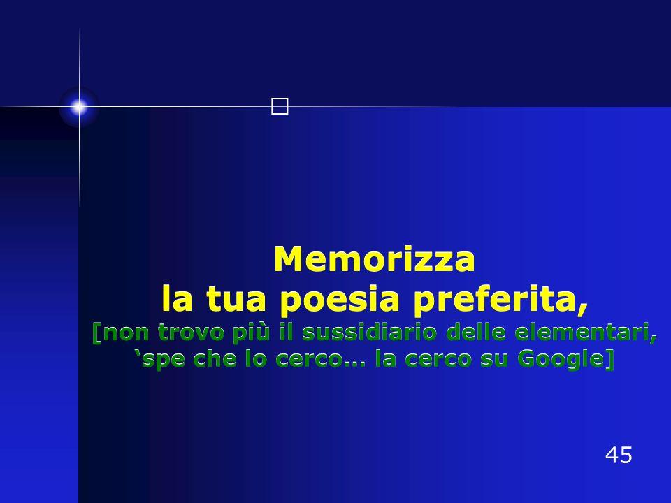 Memorizza la tua poesia preferita, [non trovo più il sussidiario delle elementari, spe che lo cerco… la cerco su Google] 45