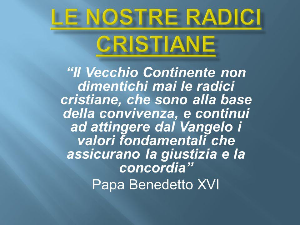 Il Vecchio Continente non dimentichi mai le radici cristiane, che sono alla base della convivenza, e continui ad attingere dal Vangelo i valori fondam