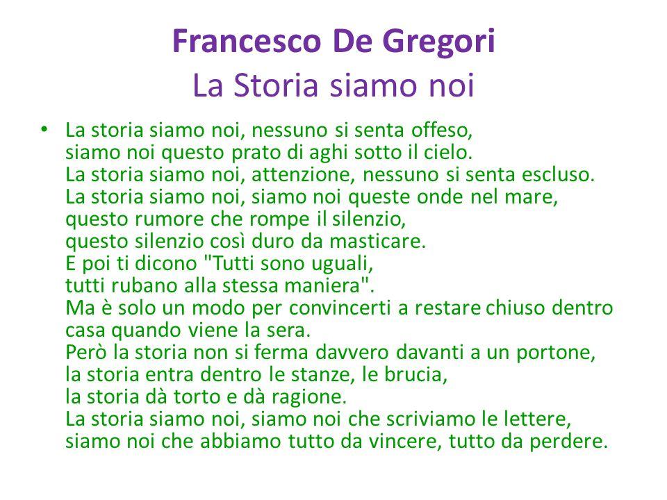 Francesco De Gregori La Storia siamo noi La storia siamo noi, nessuno si senta offeso, siamo noi questo prato di aghi sotto il cielo. La storia siamo