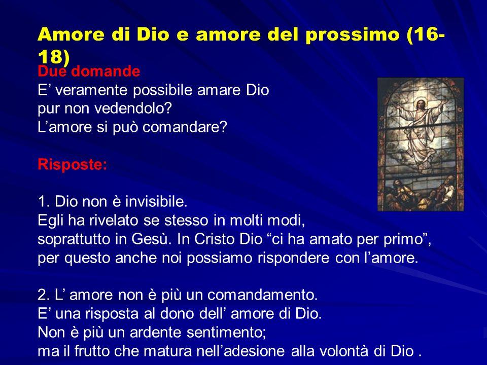 Due domande E veramente possibile amare Dio pur non vedendolo? Lamore si può comandare? Risposte: 1. Dio non è invisibile. Egli ha rivelato se stesso