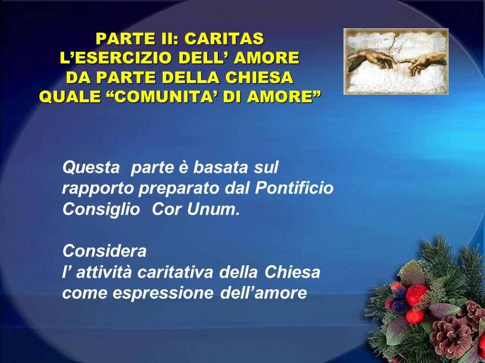 PARTE II: CARITAS LESERCIZIO DELL AMORE DA PARTE DELLA CHIESA QUALE COMUNITA DI AMORE Questa parte è basata sul rapporto preparato dal Pontificio Cons
