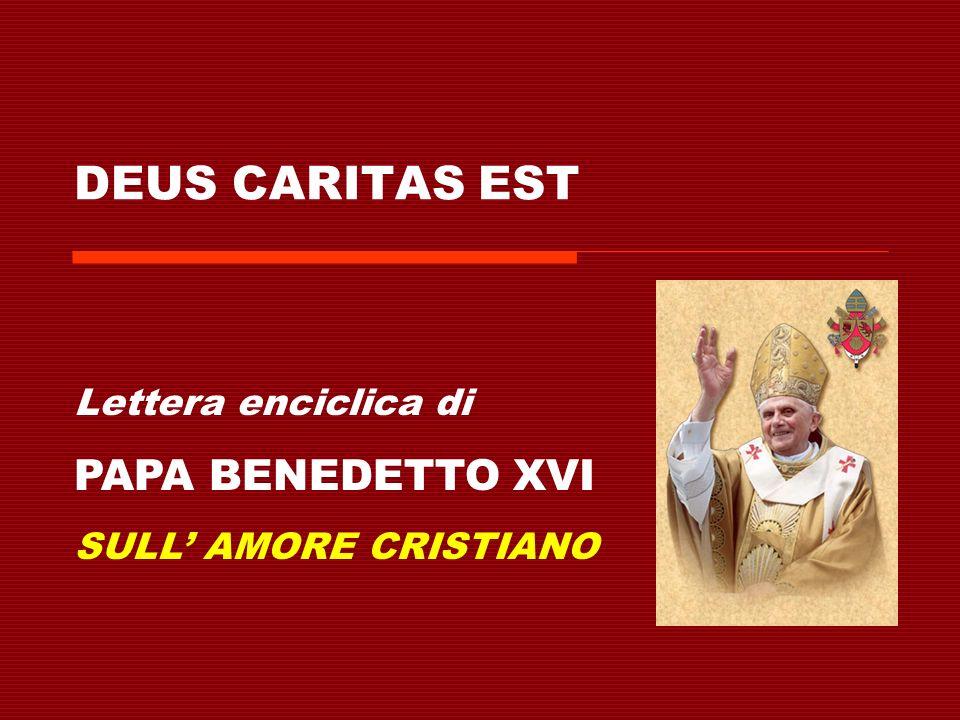 DEUS CARITAS EST Questa è la prima enciclica di Papa Benedetto XVI Il titolo è tratto da I Gv 4,16 θεòς γάπη στίν (ho theos agape estin) = Dio è amore
