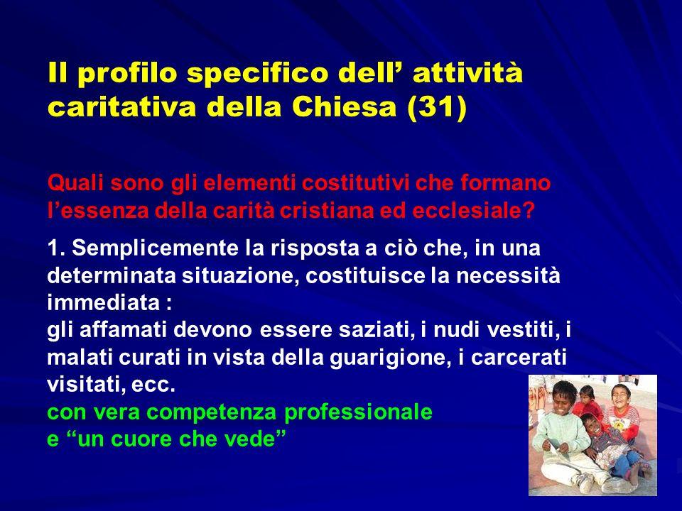 Il profilo specifico dell attività caritativa della Chiesa (31) 1. Semplicemente la risposta a ciò che, in una determinata situazione, costituisce la