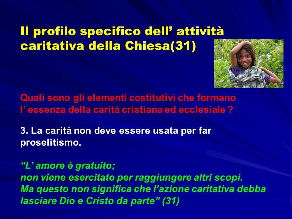 Il profilo specifico dell attività caritativa della Chiesa(31) Quali sono gli elementi costitutivi che formano l essenza della carità cristiana ed ecc