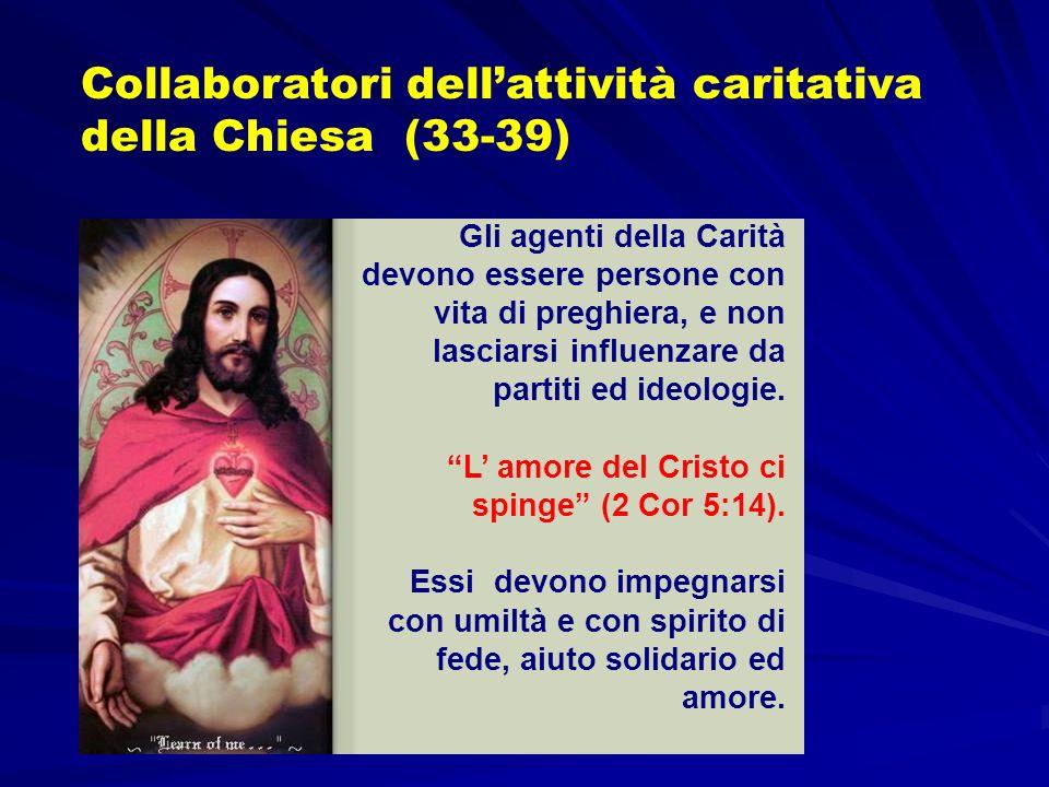 Collaboratori dellattività caritativa della Chiesa (33-39) Gli agenti della Carità devono essere persone con vita di preghiera, e non lasciarsi influe