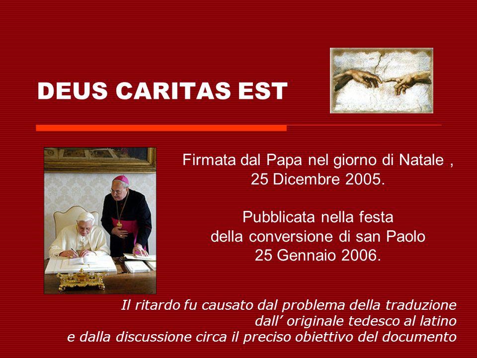 DEUS CARITAS EST Firmata dal Papa nel giorno di Natale, 25 Dicembre 2005. Pubblicata nella festa della conversione di san Paolo 25 Gennaio 2006. Il ri