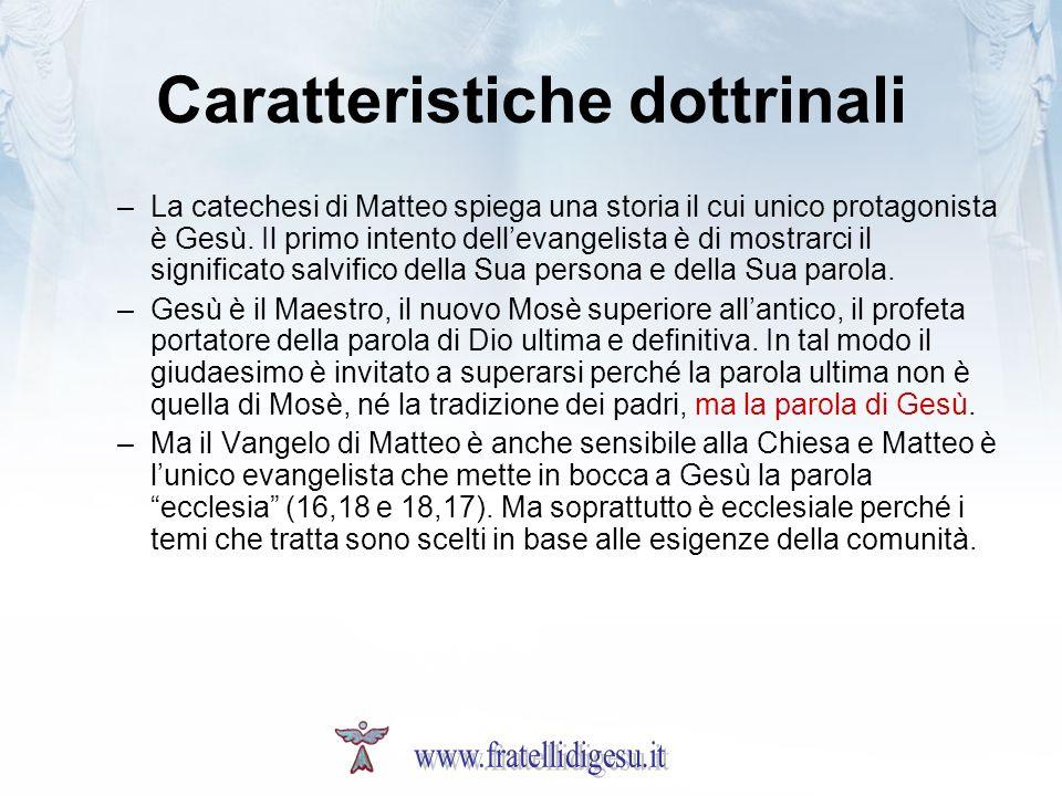 Caratteristiche dottrinali –La catechesi di Matteo spiega una storia il cui unico protagonista è Gesù. Il primo intento dellevangelista è di mostrarci