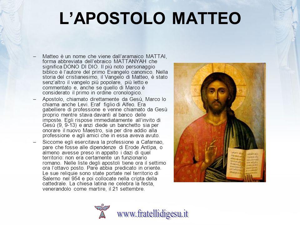LAPOSTOLO MATTEO –Matteo è un nome che viene dallaramaico MATTAI, forma abbreviata dellebraico MATTANYAH che significa DONO DI DIO. Il più noto person