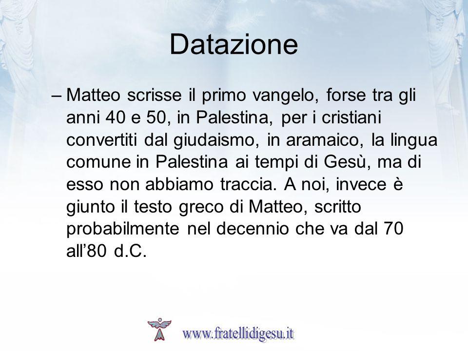 Datazione –Matteo scrisse il primo vangelo, forse tra gli anni 40 e 50, in Palestina, per i cristiani convertiti dal giudaismo, in aramaico, la lingua
