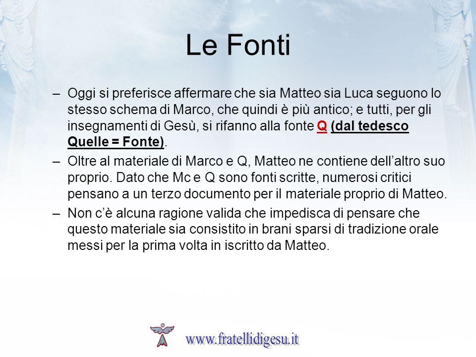 Le Fonti –Oggi si preferisce affermare che sia Matteo sia Luca seguono lo stesso schema di Marco, che quindi è più antico; e tutti, per gli insegnamen