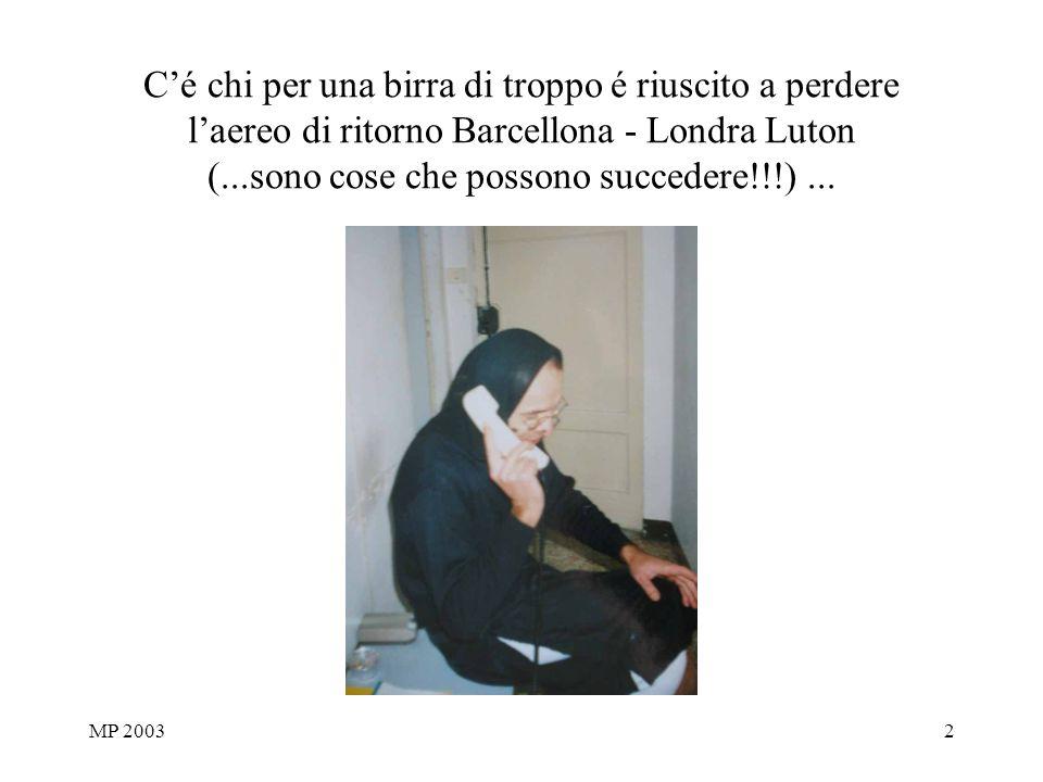 MP 20032 Cé chi per una birra di troppo é riuscito a perdere laereo di ritorno Barcellona - Londra Luton (...sono cose che possono succedere!!!)...