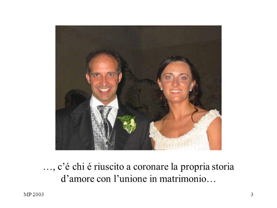 MP 20033 …, cé chi é riuscito a coronare la propria storia damore con lunione in matrimonio…