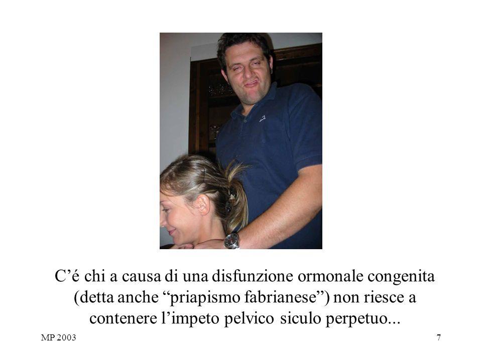 MP 20037 Cé chi a causa di una disfunzione ormonale congenita (detta anche priapismo fabrianese) non riesce a contenere limpeto pelvico siculo perpetuo...