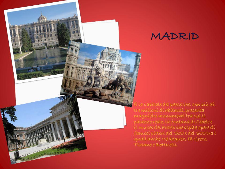 È la capitale del paese che, con più di tre milioni di abitanti, presenta magnifici monumenti tra cui il palazzo reale, la fontana di Cibele e il museo del Prado che ospita opere di famosi pittori del 500 e del 600 tra i quali anche Velazquez, El Greco, Tiziano e Botticelli.