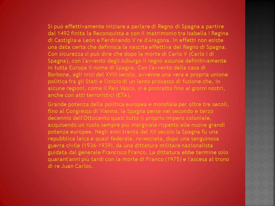 Si può effettivamente iniziare a parlare di Regno di Spagna a partire dal 1492 finita la Reconquista e con il matrimonio tra Isabella I Regina di Castiglia e León e Ferdinando V re d Aragona.