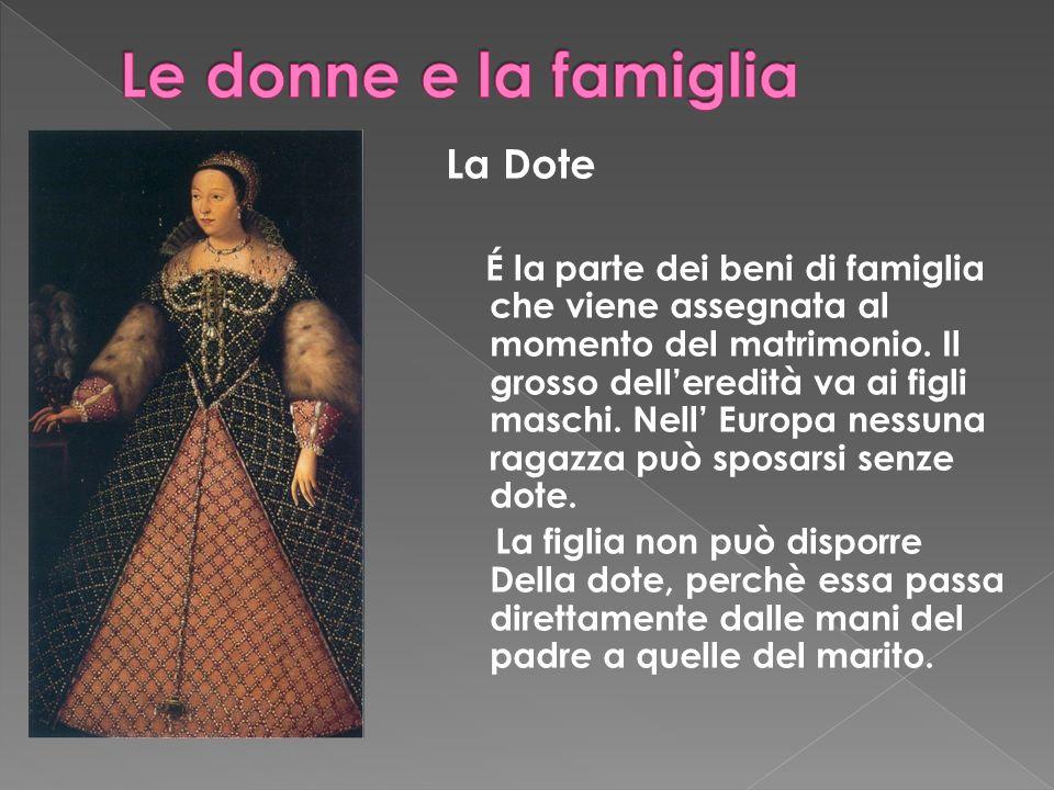 La Dote É la parte dei beni di famiglia che viene assegnata al momento del matrimonio.