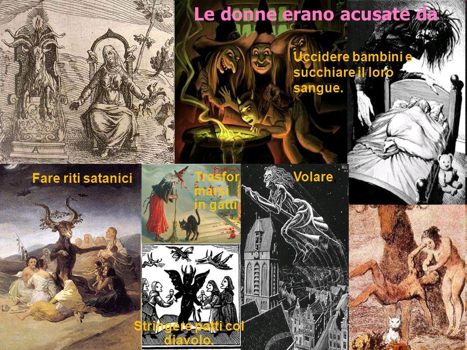 Stringere patti col diavolo, Fare riti satanici Volare,Trasfor marsi in gatti Uccidere bambini e succhiare il loro sangue.