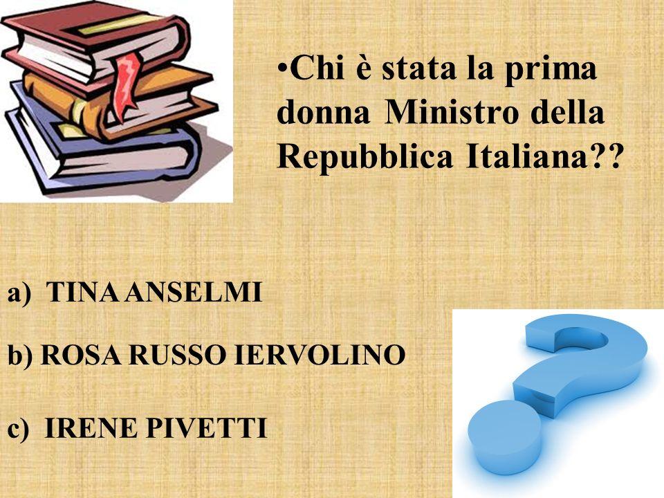 Chi è stata la prima donna Ministro della Repubblica Italiana?? a) TINA ANSELMI b) ROSA RUSSO IERVOLINO c) IRENE PIVETTI