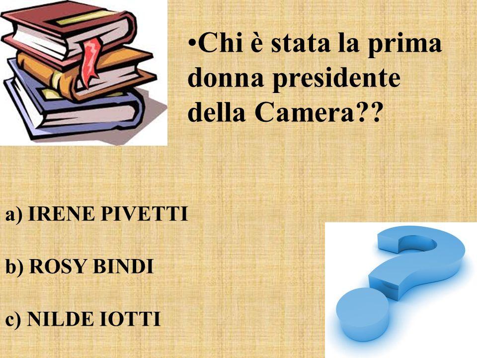 Chi è stata la prima donna presidente della Camera?? a) IRENE PIVETTI b) ROSY BINDI c) NILDE IOTTI