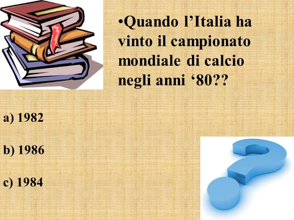 Quando lItalia ha vinto il campionato mondiale di calcio negli anni 80?? a) 1982 b) 1986 c) 1984