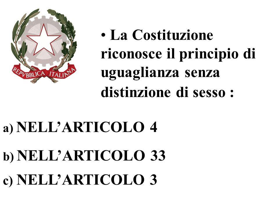 La Costituzione riconosce il principio di uguaglianza senza distinzione di sesso : a) NELLARTICOLO 4 b) NELLARTICOLO 33 c) NELLARTICOLO 3