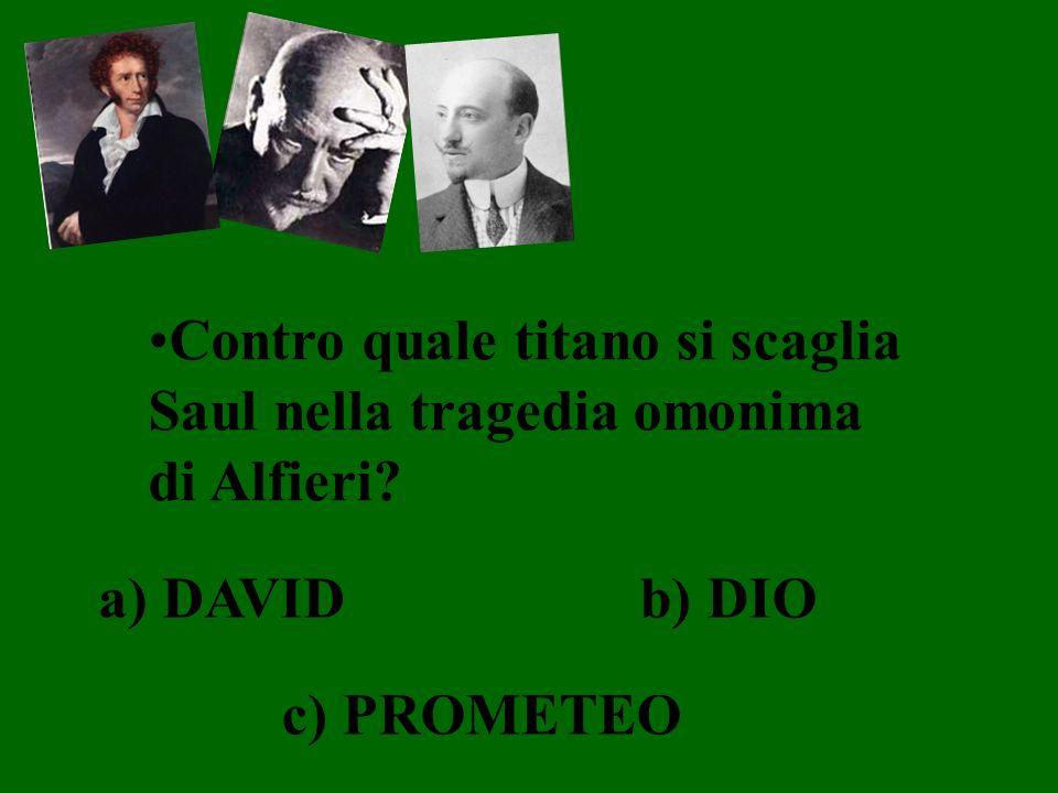 Contro quale titano si scaglia Saul nella tragedia omonima di Alfieri? a) DAVIDb) DIO c) PROMETEO