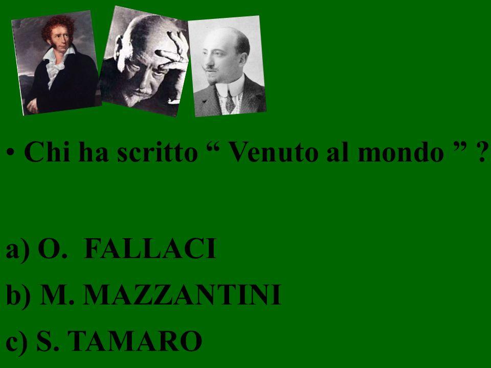 Chi ha scritto Venuto al mondo ? a) O. FALLACI b) M. MAZZANTINI c) S. TAMARO