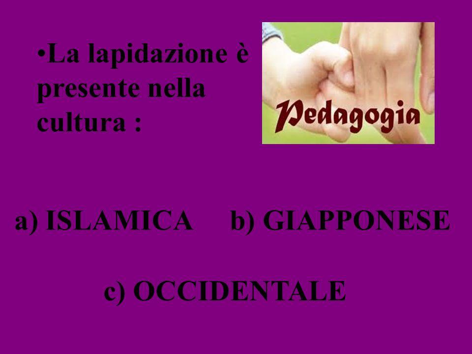 La lapidazione è presente nella cultura : a) ISLAMICAb) GIAPPONESE c) OCCIDENTALE