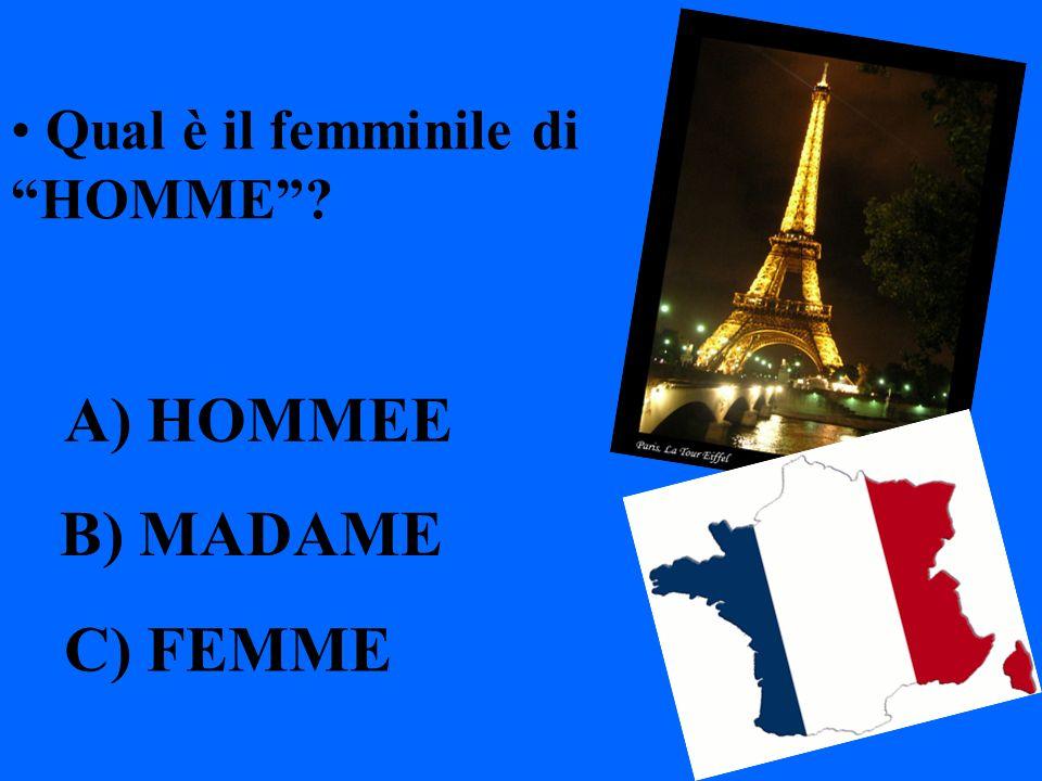 Qual è il femminile di HOMME? A) HOMMEE B) MADAME C) FEMME
