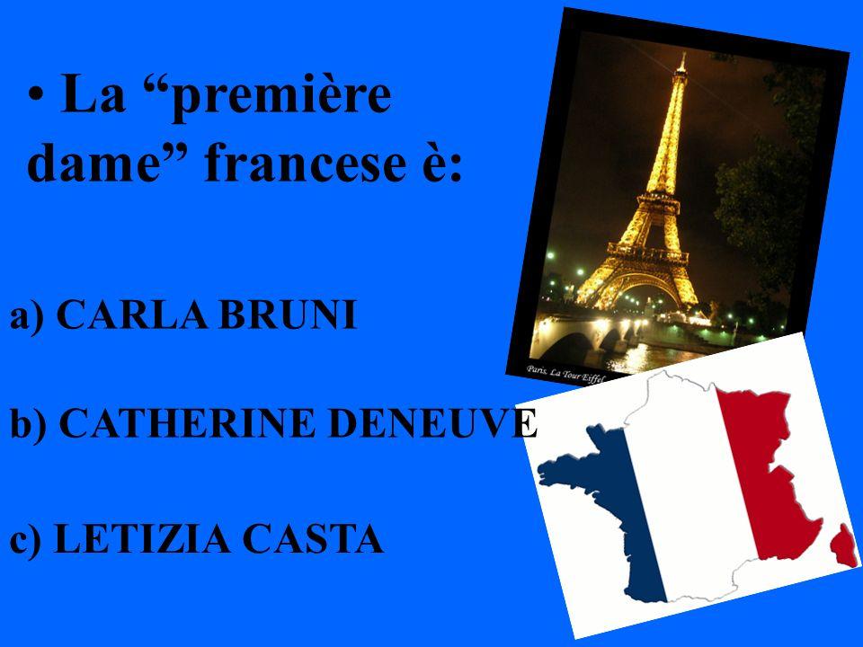 La première dame francese è: a) CARLA BRUNI b) CATHERINE DENEUVE c) LETIZIA CASTA